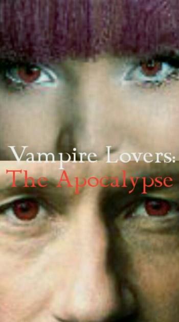 Vampire Lovers: The Apocalypse (Fanfic) - TV Tropes