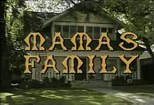 http://static.tvtropes.org/pmwiki/pub/images/220px-Mamas_Family_title_screen.jpg