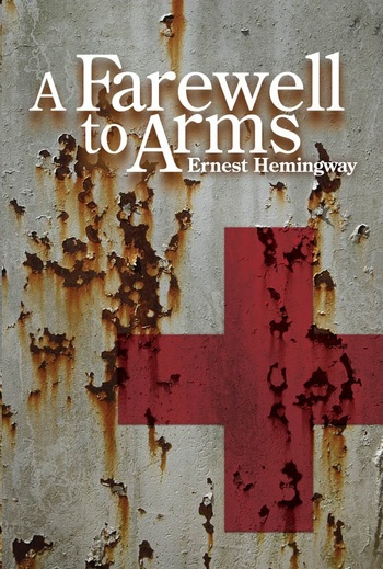 an analysis of the novel a farewell to arms by ernest hemingway Love versus lust the deconstructive analysis toward ernest hemingway's novel a farewell to arms submitted to.