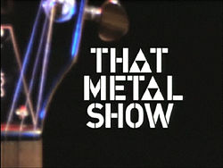 http://static.tvtropes.org/pmwiki/pub/images/250px-That_metal_show_logo_560.jpg