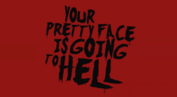 http://static.tvtropes.org/pmwiki/pub/images/250px-your_pretty_face_is_going_to_hell_7687.png