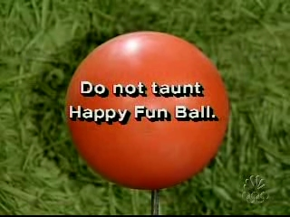 http://static.tvtropes.org/pmwiki/pub/images/Happy_fun_ball.jpg