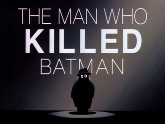 http://static.tvtropes.org/pmwiki/pub/images/The_Man_Who_Killed_Batman-Title_Card_925.png
