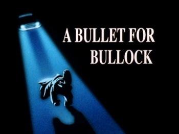 https://static.tvtropes.org/pmwiki/pub/images/a_bullet_for_bullock-title_card_2685.jpg