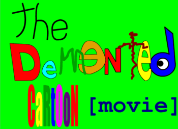 The Demented Cartoon Movie (Web Animation) - TV Tropes