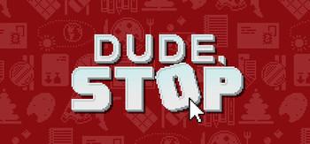 https://static.tvtropes.org/pmwiki/pub/images/dude_stop_header.jpg
