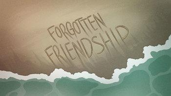 http://static.tvtropes.org/pmwiki/pub/images/forgottenfriendshiptitlecard.jpg