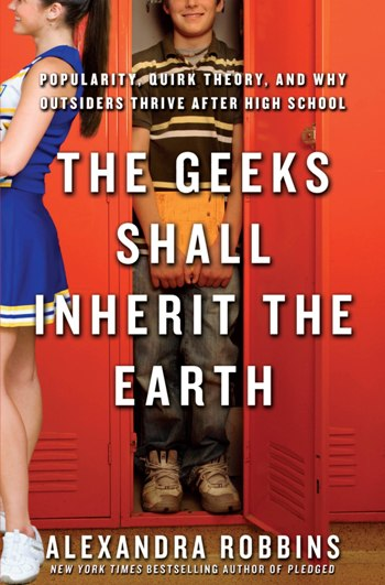 Alexandra Robbins's The Geeks Shall Inherit the Earth: Popularity, Quirk Theory, PDF