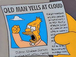 https://static.tvtropes.org/pmwiki/pub/images/grandpa_simpson_yelling_at_cloud10.jpg