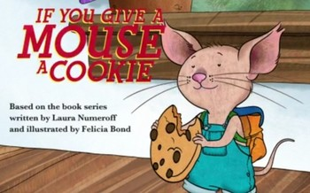 https://static.tvtropes.org/pmwiki/pub/images/if_you_give_a_mouse_a_cookie.jpg