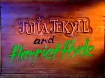 Julia Jekyll and Harriet Hyde (Series) - TV Tropes