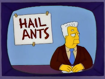 https://static.tvtropes.org/pmwiki/pub/images/kent_brockman_hail_ants.jpg