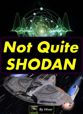 Not Quite SHODAN (Fanfic) - TV Tropes