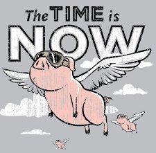 http://static.tvtropes.org/pmwiki/pub/images/the-time-is-now-pigs-fly-t-shirt_1081.jpg