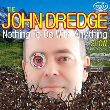 https://static.tvtropes.org/pmwiki/pub/images/the_john_dredge_nothing_to_do_with_anything_show.jpg